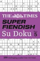 The Times Super Fiendish Su Doku Book 5 200 Challenging Puzzles from the Times by The Times Mind Games