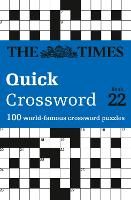The Times Quick Crossword Book 22 100 General Knowledge Puzzles from the Times 2 by The Times Mind Games, John Grimshaw, Times2