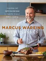 New Classics Inspiring and Delicious Recipes to Transform Your Home Cooking by Marcus Wareing
