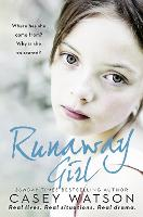 Runaway Girl Where Has She Come from? Why is She So Scared? by Casey Watson