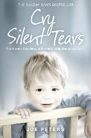 Cry Silent Tears The Horrific True Story of the Mute Little Boy in the Cellar by Joe Peters