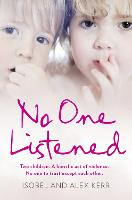 No One Listened Two Children Caught in a Tragedy with No One Else to Trust Except for Each Other by Isobel Kerr, Alex Kerr