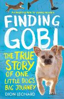 Finding Gobi (Younger Readers edition) The True Story of One Little Dog's Big Journey by Dion Leonard