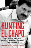 Hunting El Chapo Taking Down the World's Most-Wanted Drug-Lord by Cole Merrell, Douglas Century