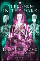 Three Men in the Dark Tales of Terror by Jerome K. Jerome, Barry Pain and Robert Barr by Jerome K. Jerome, Barry Pain, Robert Barr, Hugh Lamb