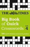 The Times Big Book of Quick Crosswords Book 4 300 World-Famous Crossword Puzzles by The Times Mind Games
