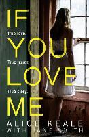 If You Love Me True Love. True Terror. True Story. by Alice Keale, Jane Smith
