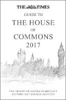 The Times Guide to the House of Commons 2017 The Definitive Record of Britain's Historic 2017 General Election by Ian Brunskill