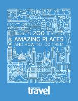 200 Amazing Places And How to Do Them by Sunday Times Travel Magazine