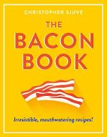 The Bacon Book Irresistible, Mouthwatering Recipes! by Christopher Sjuve