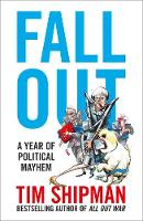 Fall Out A Year of Political Mayhem by Tim Shipman