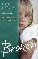 Broken A Traumatized Girl. Her Troubled Brother. Their Shocking Secret. by Rosie Lewis