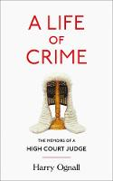 A Life of Crime The Memoirs of a High Court Judge by Harry Ognall