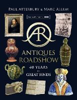 Antiques Roadshow 40 Years of Great Finds by Paul Atterbury, Marc Allum