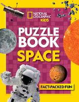 National Geographic Kids Puzzle Book - Space A Fact-Packed Fun Book of Space Themed Puzzles by National Geographic Kids