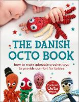 The Danish Octo Book How to Make Comforting Crochet Toys for Babies - the Official Guide by