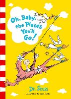 Oh, Baby, The Places You'll Go! by Dr. Seuss
