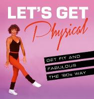 Let's Get Physical Get Fit and Fabulous the `80s Way by Ashley Davies