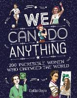 We Can Do Anything 200 Incredible Women Who Changed the World by Caitlin Doyle
