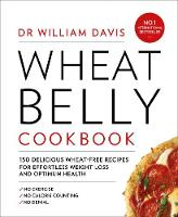 Wheat Belly Cookbook 150 Delicious Wheat-Free Recipes for Effortless Weight Loss and Optimum Health by Dr William Davis