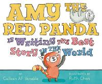 Amy the Red Panda Is Writing the Best Story in the World by Colleen A. F. Venable