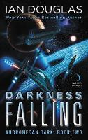 Darkness Falling Andromedan Dark: Book Two by Ian Douglas
