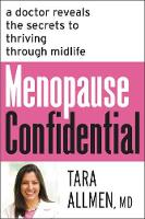 Menopause Confidential A Doctor Reveals the Secrets to Thriving Through Midlife by Tara, M.D. Allmen
