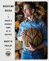 Breaking Bread A Baker's Journey Home in 75 Recipes by Martin Philip
