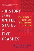 A History of the United States in Five Crashes Stock Market Meltdowns That Defined a Nation by Scott Nations