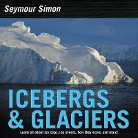 Icebergs & Glaciers Revised Edition by Seymour Simon
