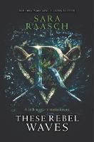 Cover for These Rebel Waves by Sara Raasch