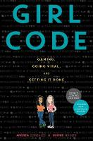 Girl Code Gaming, Going Viral, and Getting It Done by Andrea Gonzales, Sophie Houser