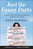 Just the Funny Parts ... And a Few Hard Truths About Sneaking into the Hollywood Boys' Club by Nell Scovell, Sheryl Sandberg