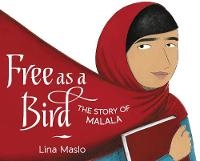 Free as a Bird The Story of Malala by Lina Maslo