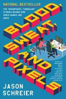 Blood, Sweat, and Pixels The Triumphant, Turbulent Stories Behind How Video Games Are Made by Jason Schreier