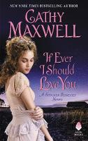 If Ever I Should Love You A Spinster Heiresses Novel by Cathy Maxwell