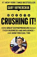 Crushing It! How Great Entrepreneurs Build Their Business and Influence-and How You Can, Too by Gary Vaynerchuk
