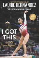 I Got This To Gold and Beyond by Laurie Hernandez