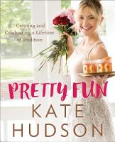Pretty Fun Creating and Celebrating a Lifetime of Tradition by Kate Hudson