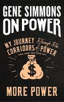 On Power My Journey Through the Corridors of Power and How You Can Get More Power by Gene Simmons