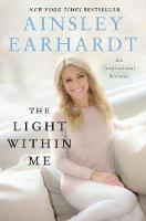 The Light Within Me by Ainsley Earhardt