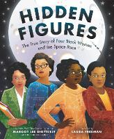 Hidden Figures The True Story of Four Black Women and the Space Race by Margot Lee Shetterly