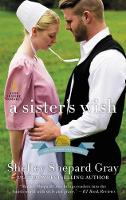 A Sister's Wish The Charmed Amish Life, Book Three by Shelley Shepard Gray
