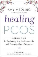 Healing PCOS A 21-Day Plan for Reclaiming Your Health and Life with Polycystic Ovary Syndrome by Amy Medling