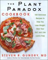 The Plant Paradox Cookbook 100 Delicious Recipes to Help You Lose Weight, Heal Your Gut, and Live Lectin-Free by Steven R., M.D. Gundry