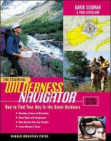 The Essential Wilderness Navigator: How to Find Your Way in the Great Outdoors, Second Edition by David Seidman, Paul Cleveland