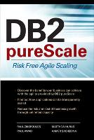 DB2 pureScale: Risk Free Agile Scaling by Paul Zikopoulos, Aamer Sachedina, Matthew Huras, Paul Awad