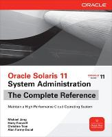 Oracle Solaris 11 System Administration The Complete Reference by Michael Jang, Harry Foxwell