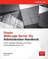 Oracle WebLogic Server 12c Administration Handbook by Sam R. Alapati