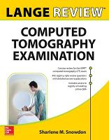LANGE Review: Computed Tomography Examination by Sharlene Snowdon